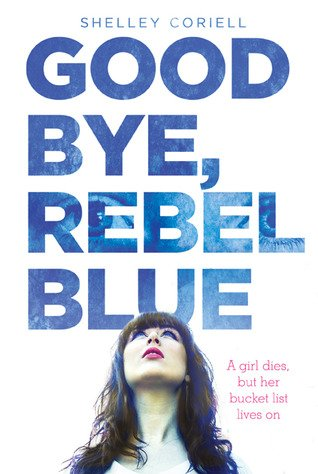 ARC Review~ Goodbye, Rebel Blue by Shelley Coriell