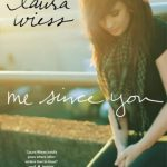 ARC Review~ Me Since You by Laura Wiess
