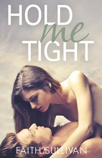 Release Day Blast ~ Hold Me Tight (Take Me Now #3) by Faith Sullivan