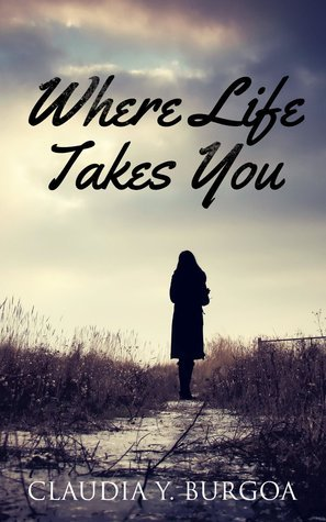 Blog Tour – Where Life Takes You by Claudia Y. Burgoa (Excerpt + Giveaway)