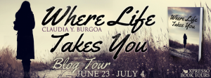 Blog Tour - Where Life Takes You by Claudia Y. Burgoa (Excerpt + Giveaway)