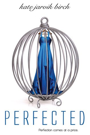 ARC Review ~ Perfected by Kate Jarvik Birch