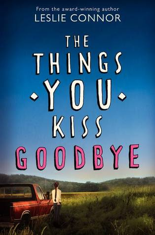 ARC Review ~ The Things You Kiss Goodbye by Leslie Connor