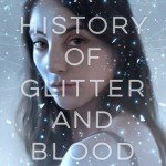 ARC Review | A History of Glitter and Blood by Hannah Moskowitz