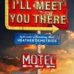Review | I'll Meet You There by Heather Demetrios