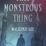 ARC Review | This Monstrous Thing by Mackenzi Lee