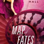 Destiny, Love and Conspiracy // Map of Fates by Maggie Hall