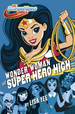 Middle Grade Madness   Wonder Woman at Super Hero High by Lisa Yee