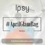 Not So Bookish Monday // My Ipsy #AprilGlamBag