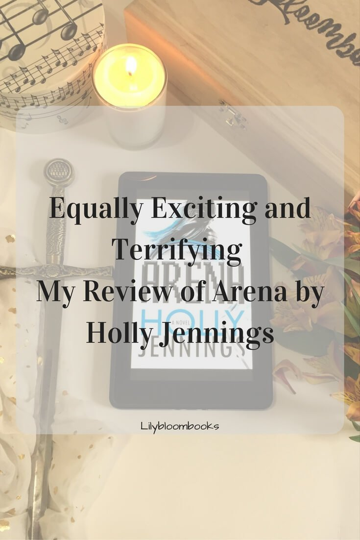 Equally Exciting and Terrifying My Review of Arena by Holly Jennings