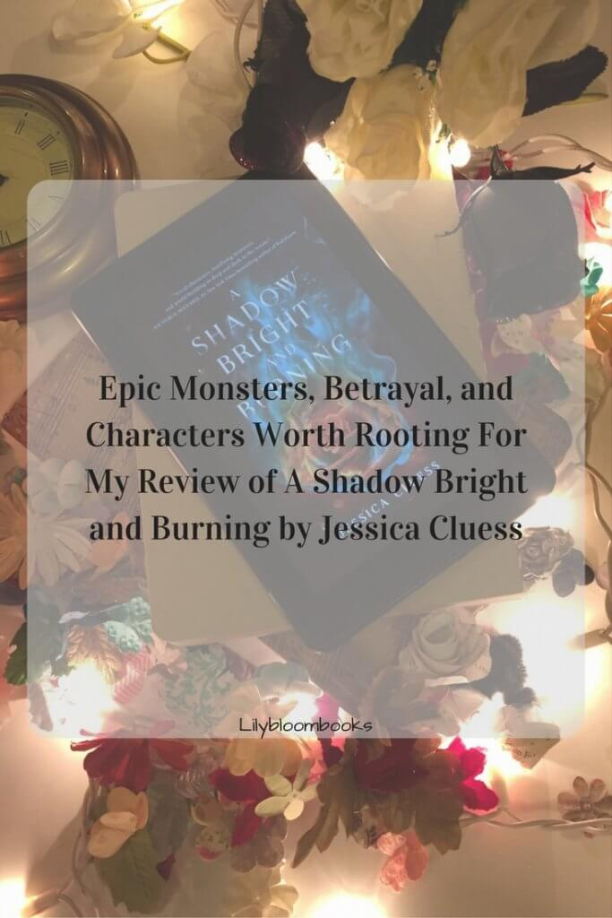 Epic Monsters, Betrayal, and Characters Worth Rooting For My Review of A Shadow Bright and Burning by Jessica Cluess