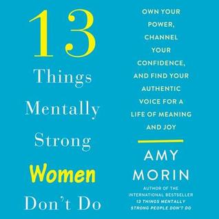 13 Things Mentally Strong Women Don't Do by Amy Morin