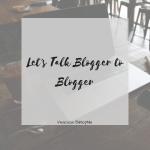 Let's Talk: Blogger to Blogger // Insecurities + Musing & Honest Thoughts
