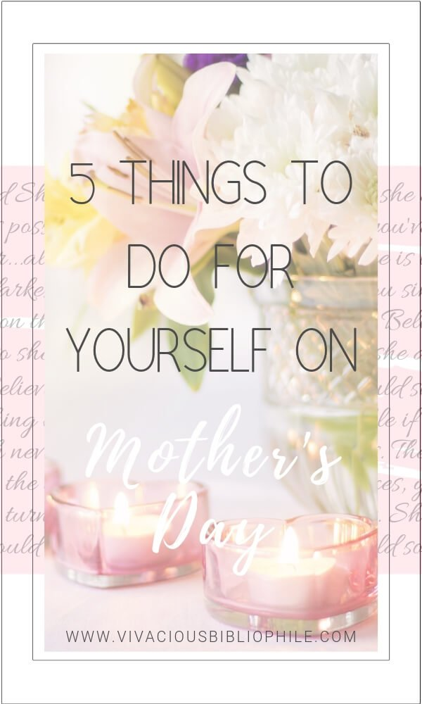 5 Things You Can Do For Yourself This Mother's Day