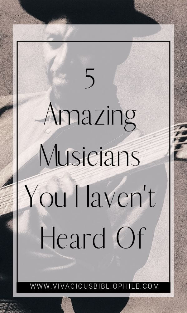 5 Amazing Musicians You Haven't Heard Of