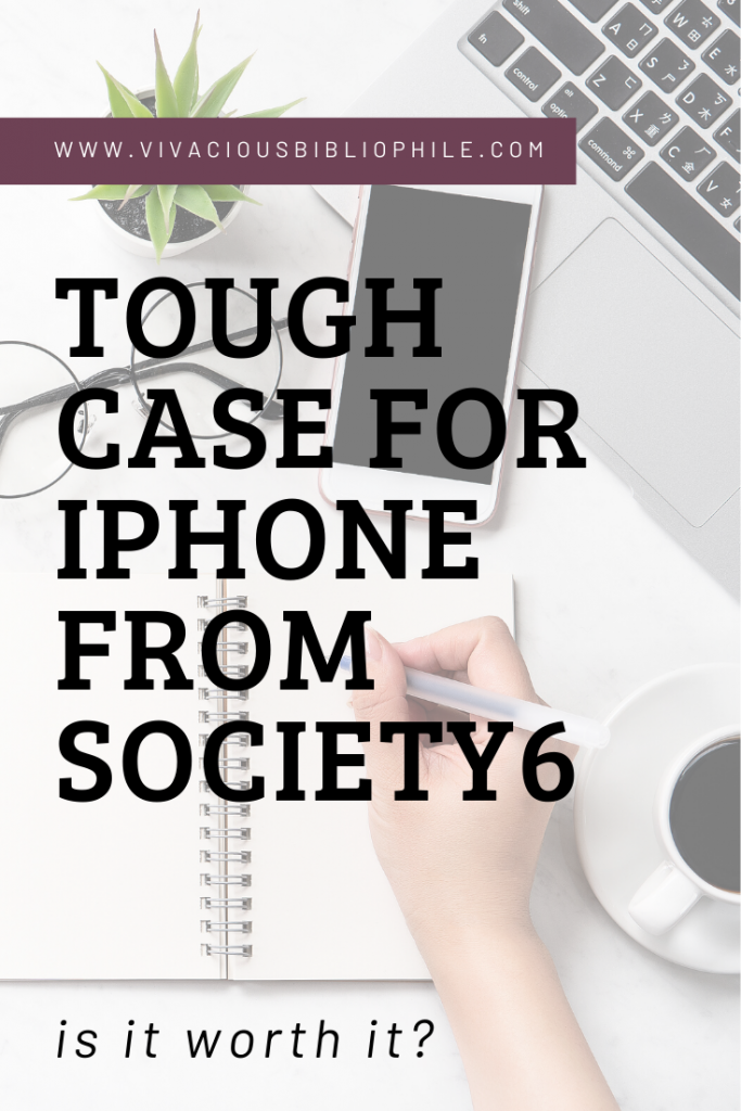 Product Review | Tough Case for iPhone from Society6 • Vivacious Bibliophile